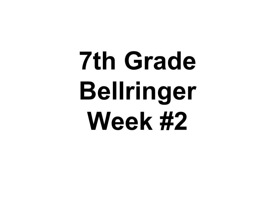 7th Grade Bellringer Week #2