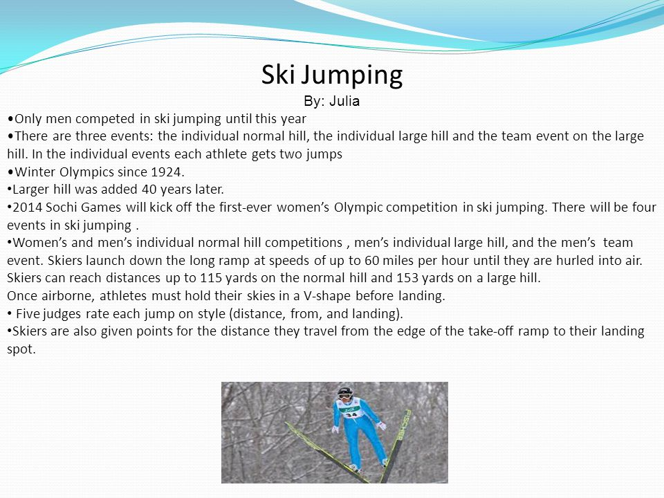 Ski Jumping By: Julia Only men competed in ski jumping until this year