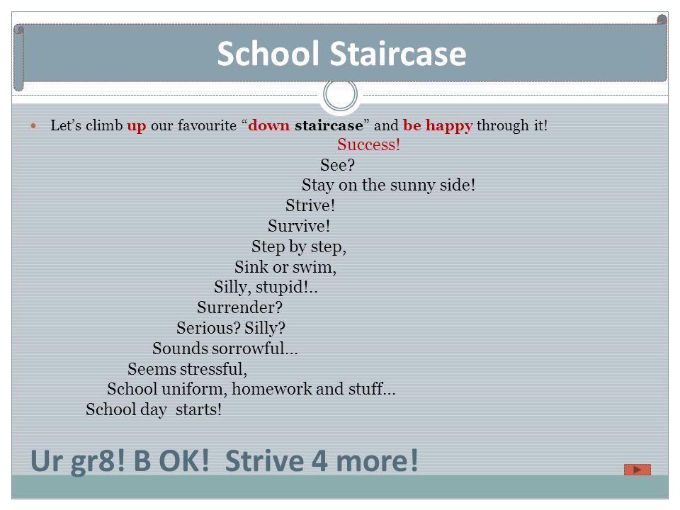 School Staircase Ur gr8! B OK! Strive 4 more! See