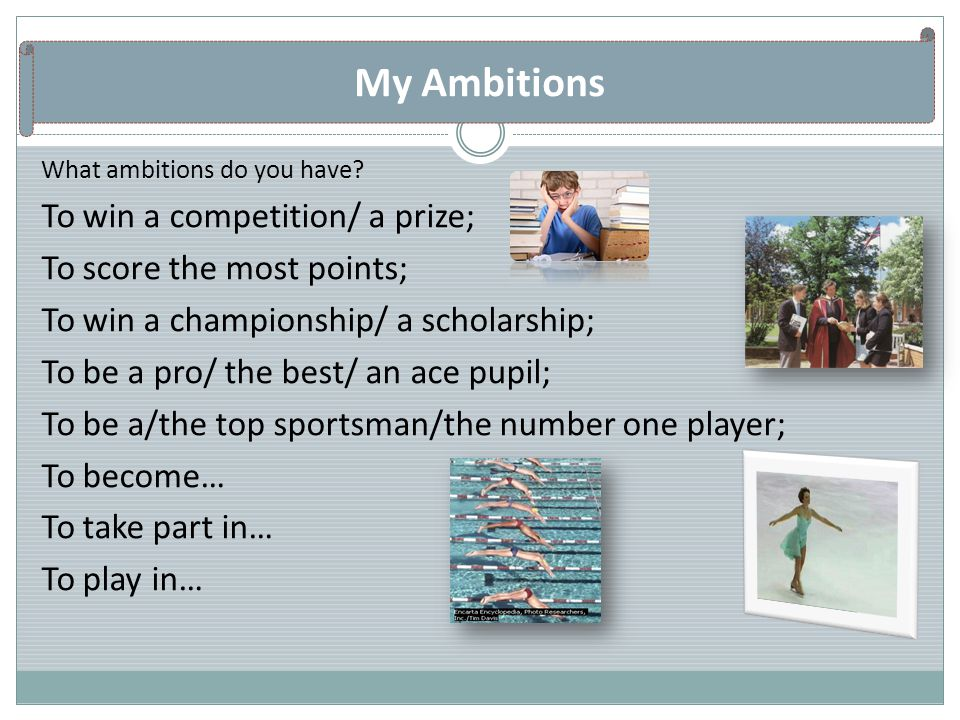 My Ambitions To win a competition/ a prize; To score the most points;