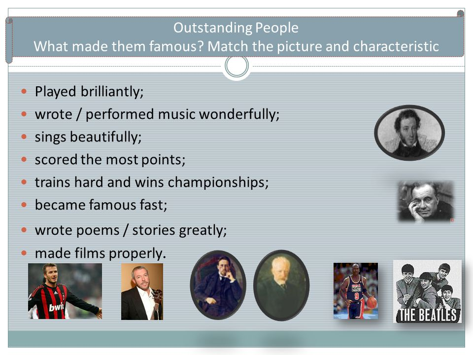 Outstanding People What made them famous