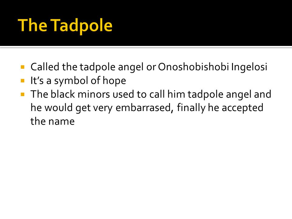 The Tadpole Called the tadpole angel or Onoshobishobi Ingelosi