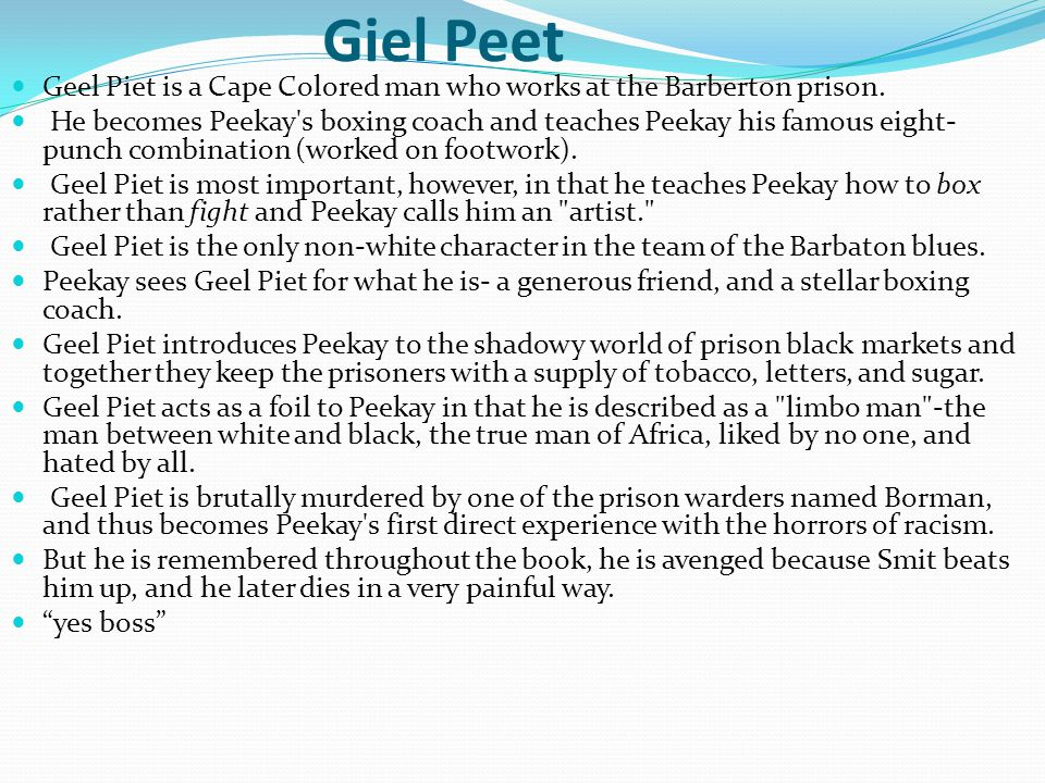 Giel Peet Geel Piet is a Cape Colored man who works at the Barberton prison.