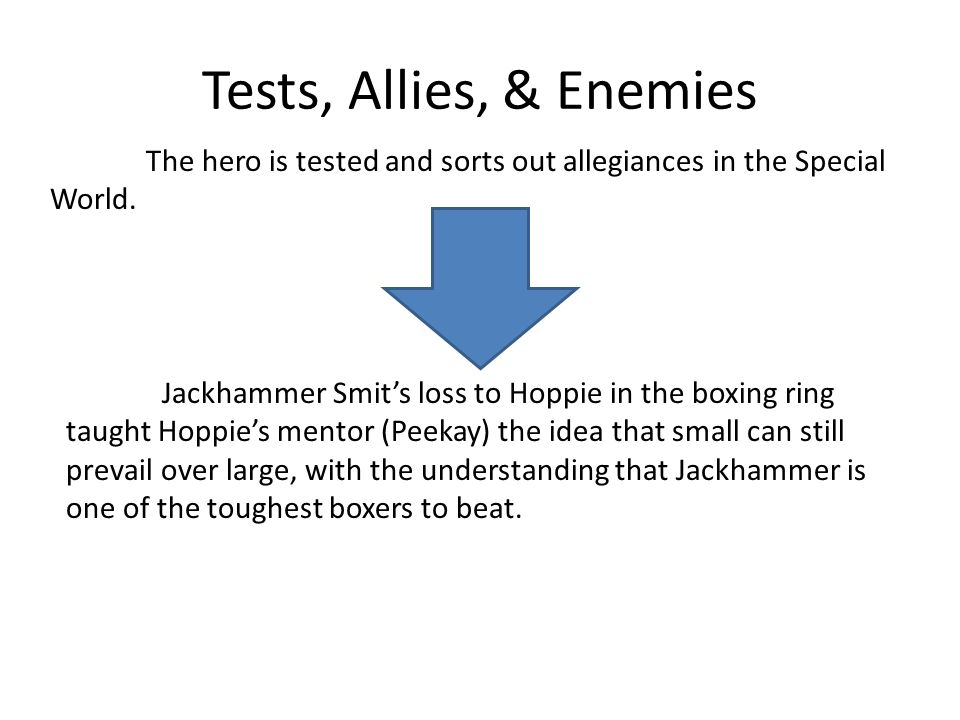 Tests, Allies, & Enemies The hero is tested and sorts out allegiances in the Special World.