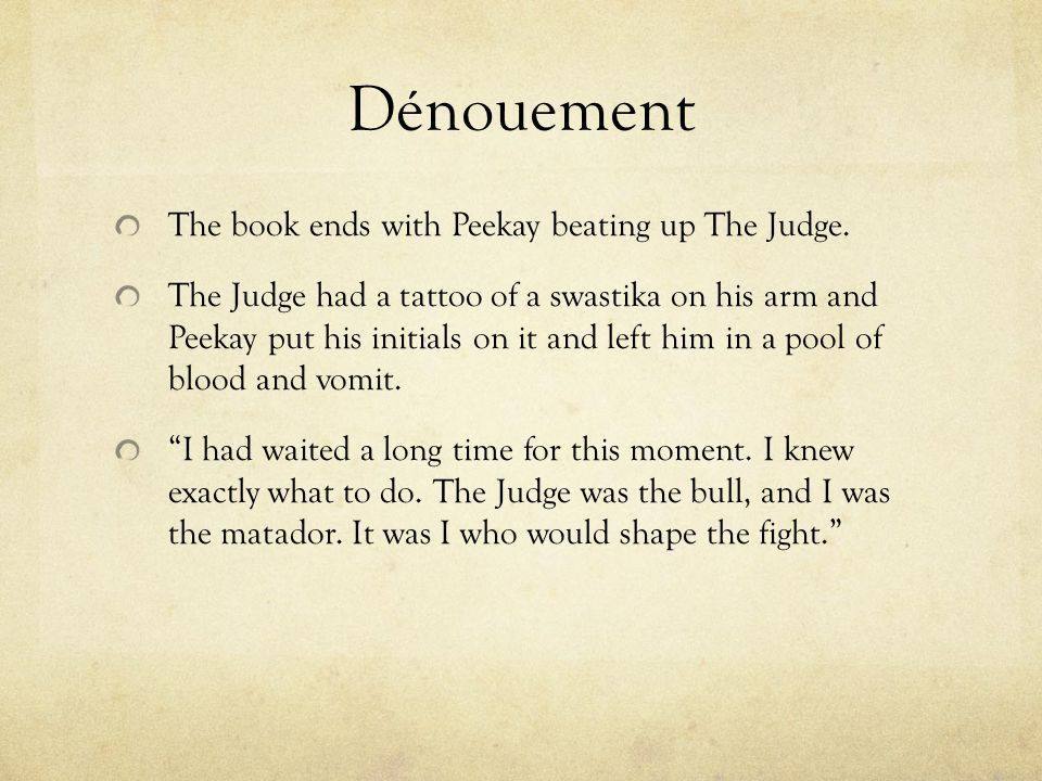 Dénouement The book ends with Peekay beating up The Judge.