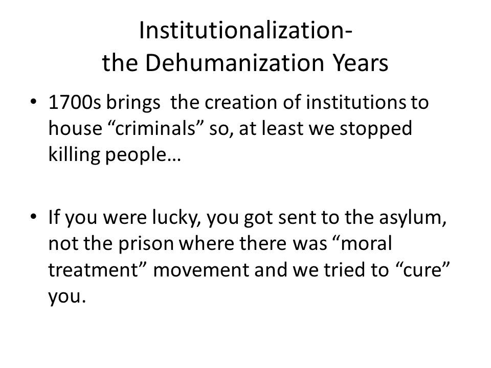 Institutionalization- the Dehumanization Years