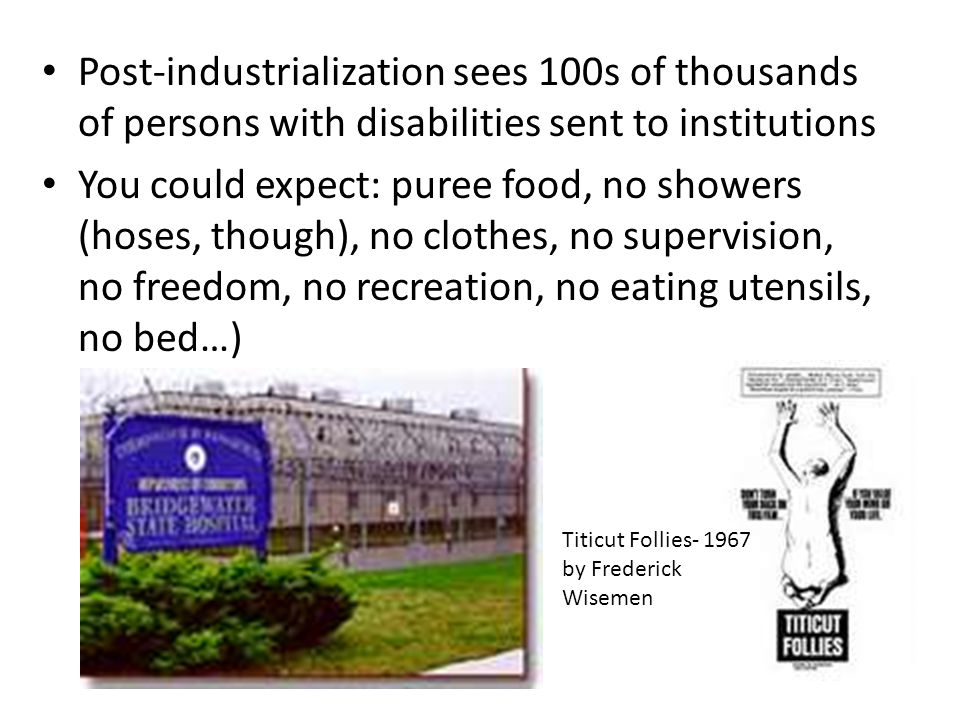 Post-industrialization sees 100s of thousands of persons with disabilities sent to institutions
