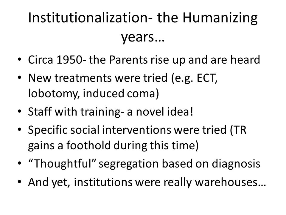 Institutionalization- the Humanizing years…