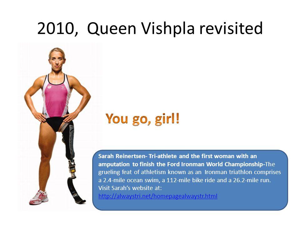 2010, Queen Vishpla revisited