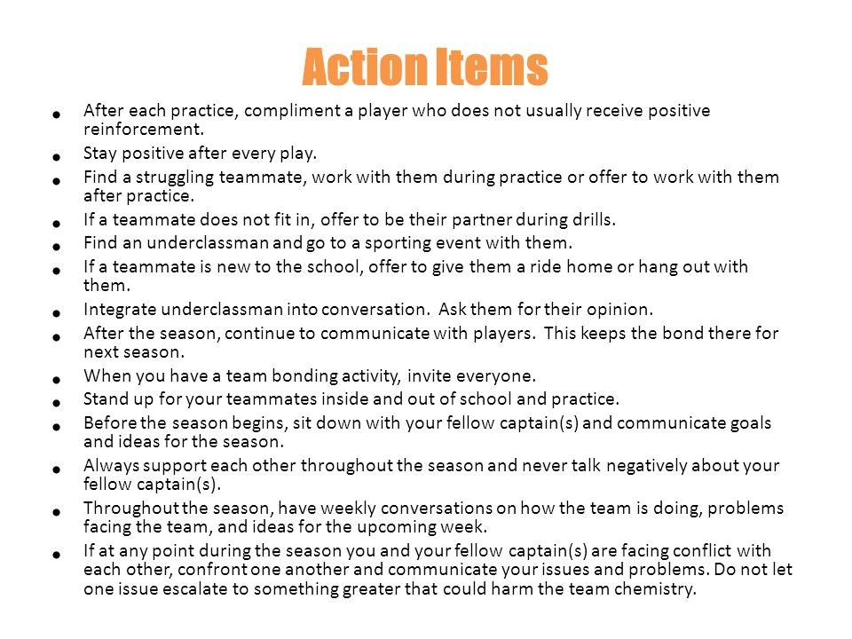 Action Items After each practice, compliment a player who does not usually receive positive reinforcement.