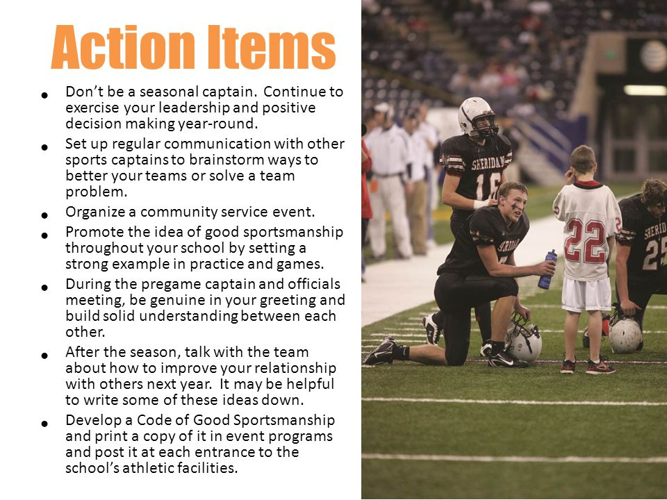 Action Items Don't be a seasonal captain. Continue to exercise your leadership and positive decision making year-round.