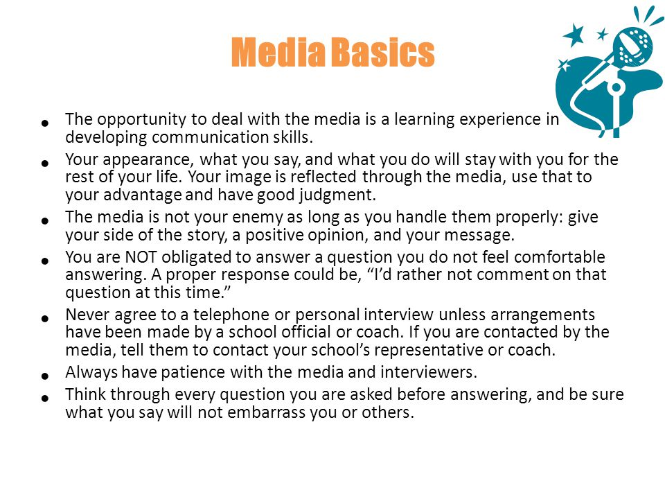 Media Basics The opportunity to deal with the media is a learning experience in developing communication skills.