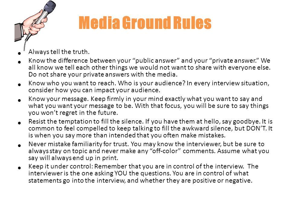 Media Ground Rules Always tell the truth.
