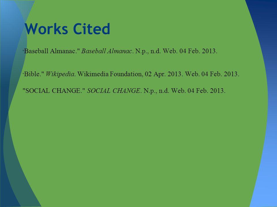 Works Cited Baseball Almanac. Baseball Almanac. N.p., n.d. Web. 04 Feb. 2013.