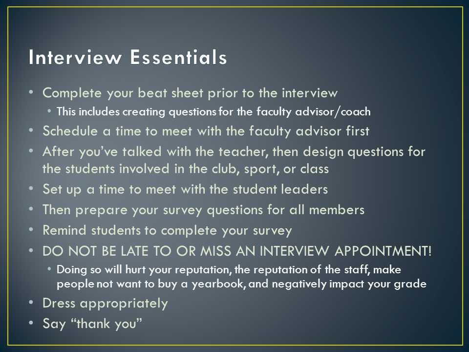 Interview Essentials Complete your beat sheet prior to the interview