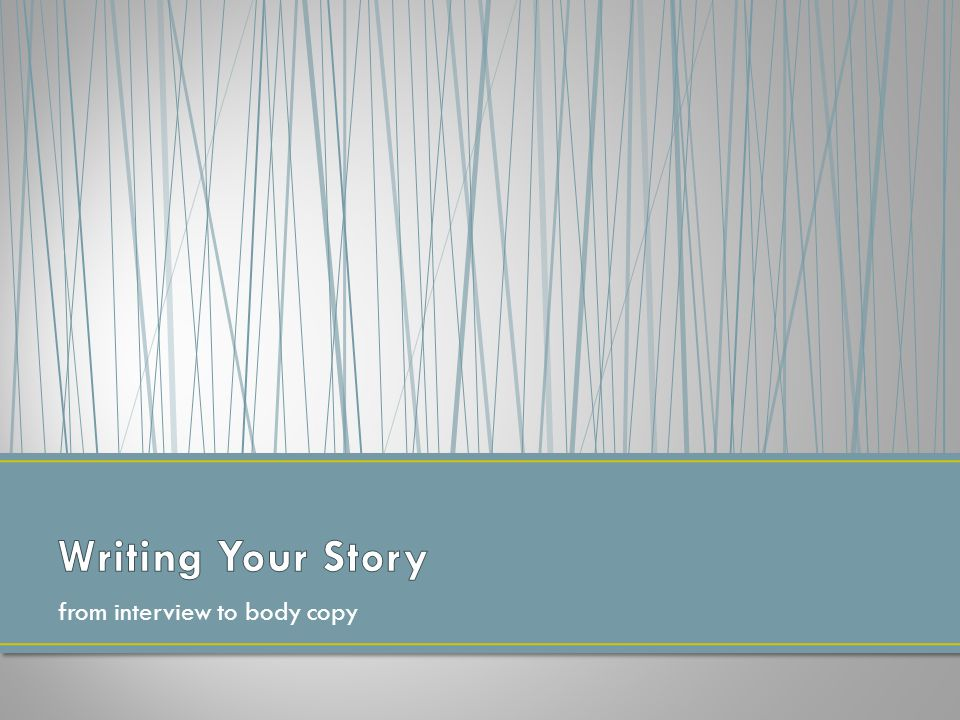 Writing Your Story from interview to body copy
