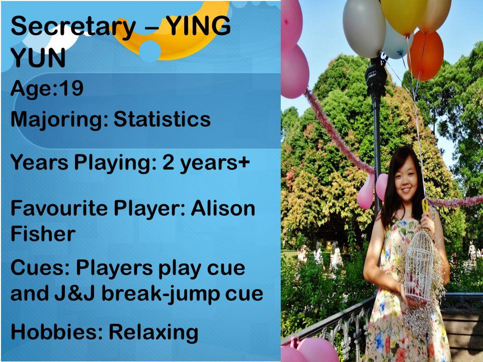 Secretary – YING YUN Age:19 Majoring: Statistics