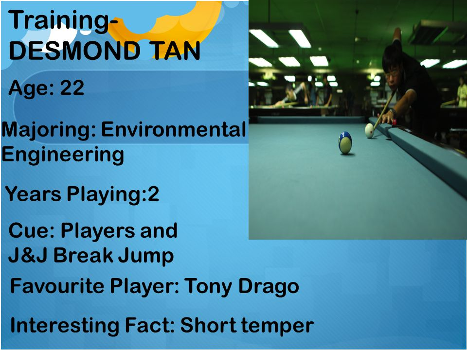 Training- DESMOND TAN Age: 22 Majoring: Environmental Engineering
