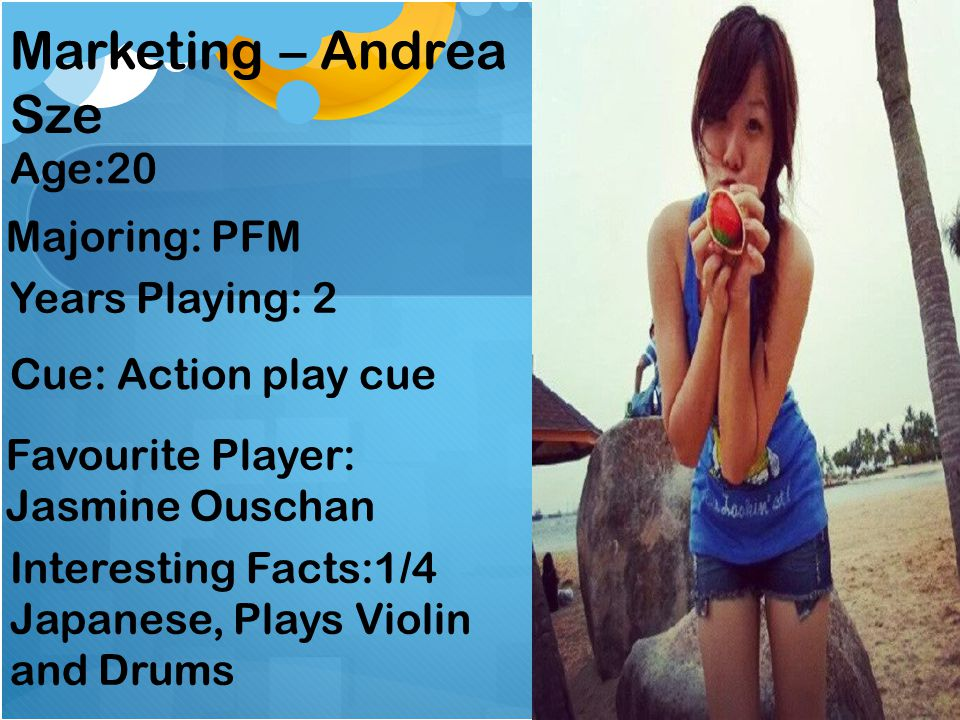 Marketing – Andrea Sze Age:20 Majoring: PFM Years Playing: 2