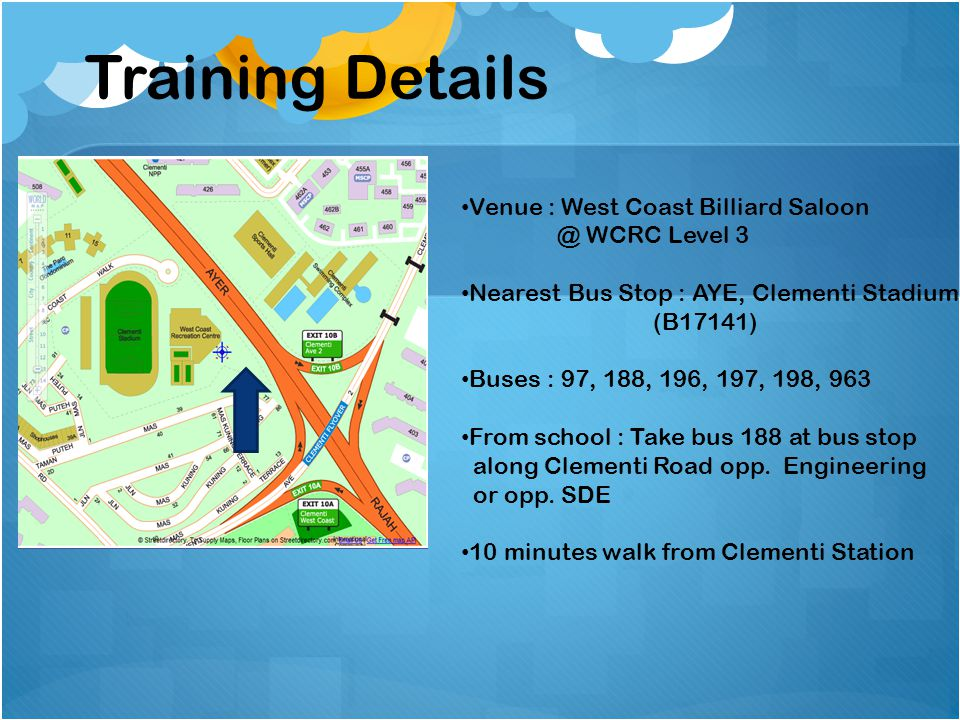 Training Details Venue : West Coast Billiard Saloon @ WCRC Level 3
