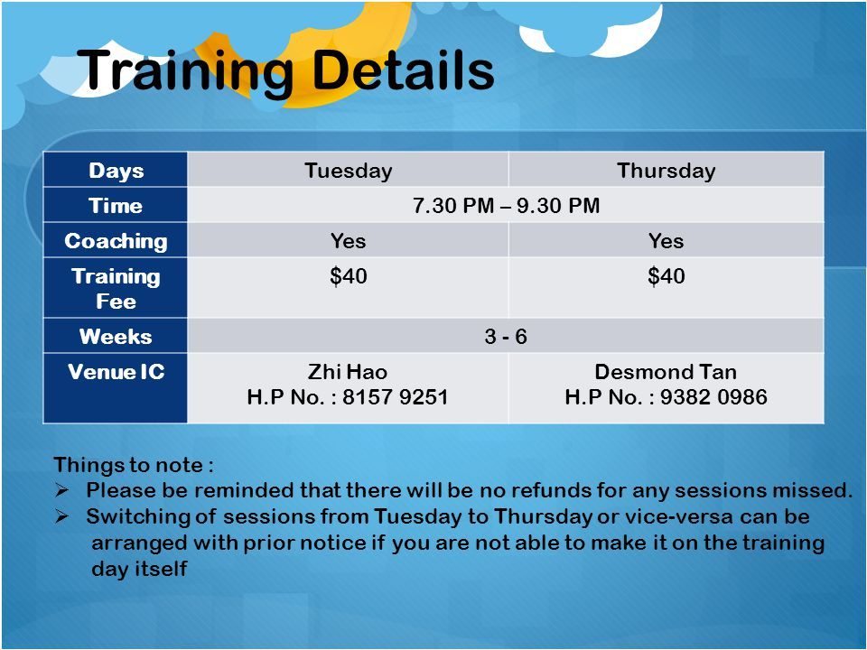 Training Details Days Tuesday Thursday Time 7.30 PM – 9.30 PM Coaching