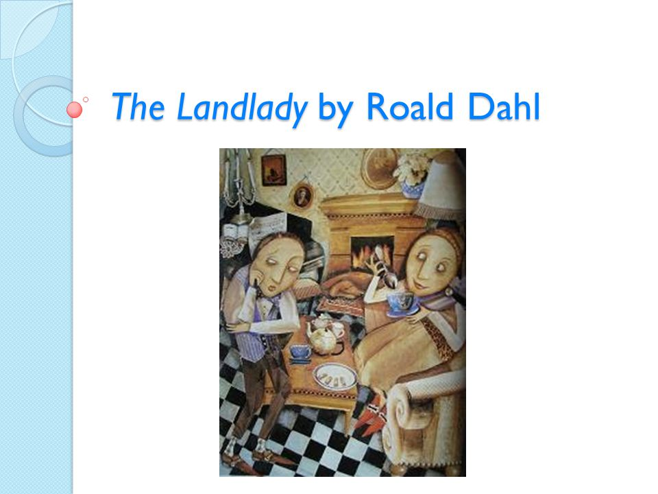 essay on the landlady The landlady isn't exactly all she's shown herself to be in this lesson, we'll  summarize this creepy roald dahl story about a young man looking.