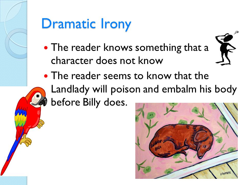 Dramatic Irony The reader knows something that a character does not know.