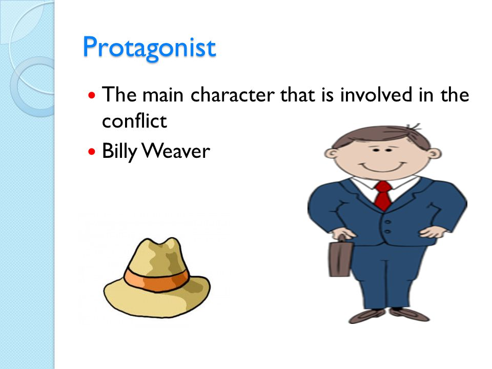 Protagonist The main character that is involved in the conflict