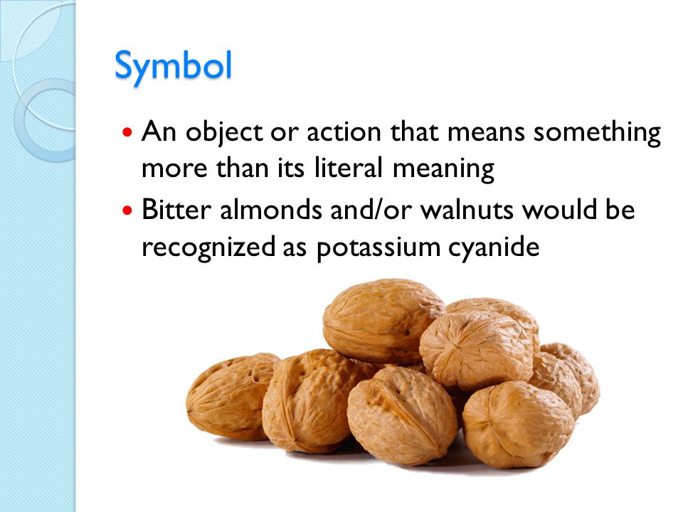 Symbol An object or action that means something more than its literal meaning.