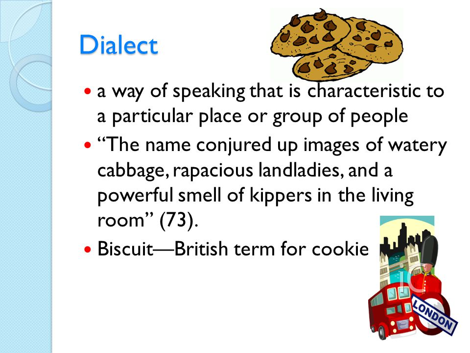Dialect a way of speaking that is characteristic to a particular place or group of people.
