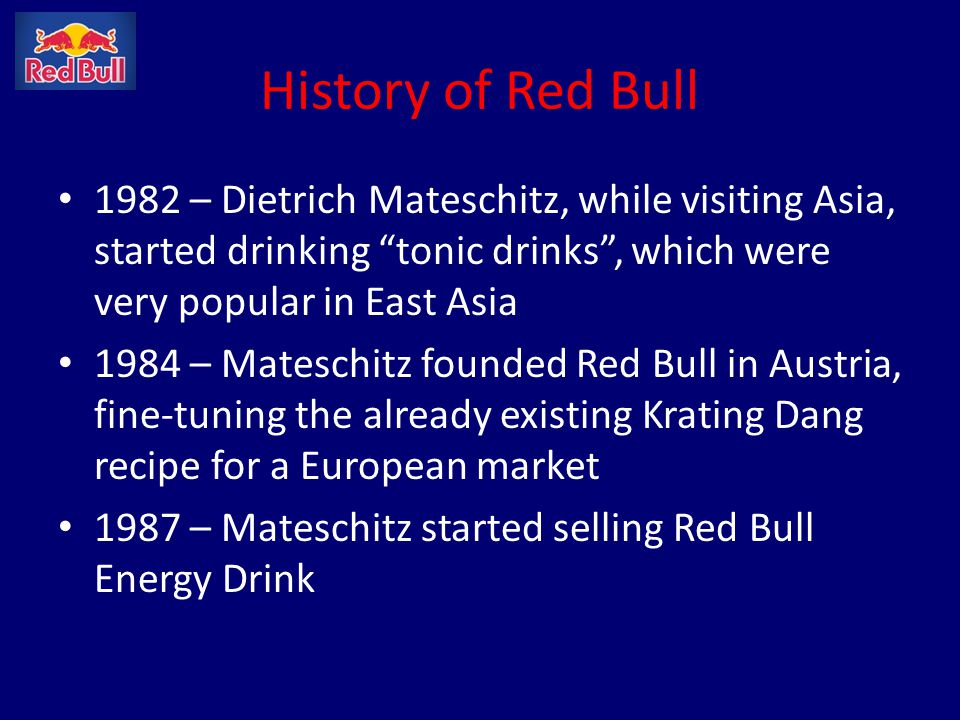 History of Red Bull 1982 – Dietrich Mateschitz, while visiting Asia, started drinking tonic drinks , which were very popular in East Asia.