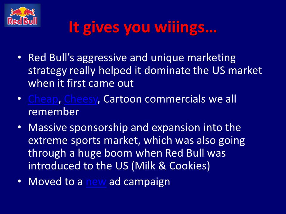 It gives you wiiings… Red Bull's aggressive and unique marketing strategy really helped it dominate the US market when it first came out.