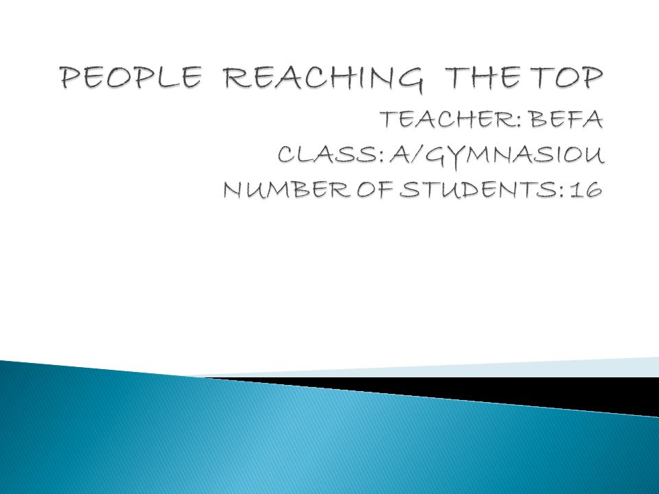 PEOPLE REACHING THE TOP TEACHER: BEFA CLASS: A/GYMNASIOU NUMBER OF STUDENTS: 16