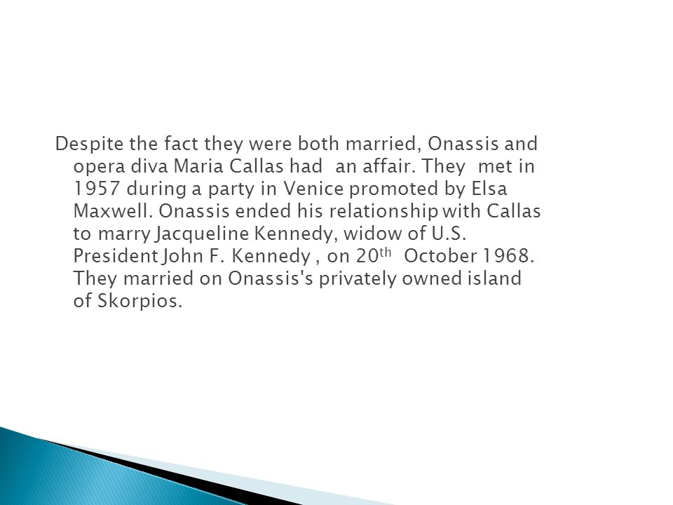 Despite the fact they were both married, Onassis and opera diva Maria Callas had an affair.