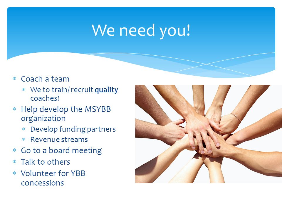 We need you! Coach a team Help develop the MSYBB organization