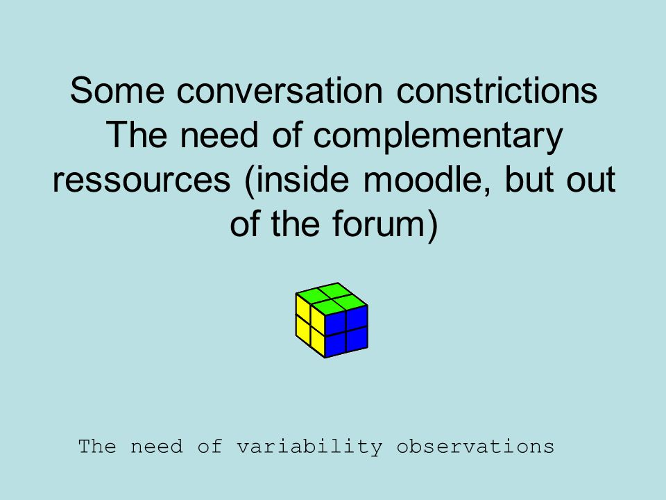 Some conversation constrictions The need of complementary ressources (inside moodle, but out of the forum)
