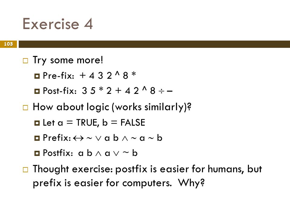 Exercise 4 Try some more! How about logic (works similarly)