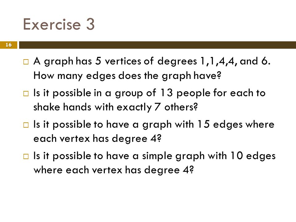 Exercise 3 A graph has 5 vertices of degrees 1,1,4,4, and 6. How many edges does the graph have