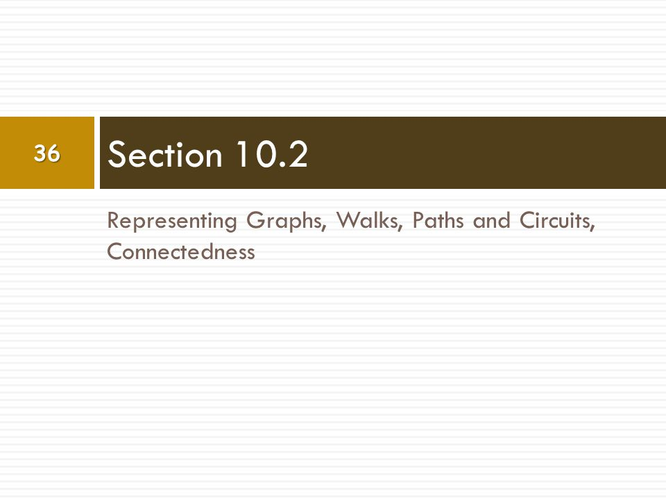 Section 10.2 Representing Graphs, Walks, Paths and Circuits, Connectedness
