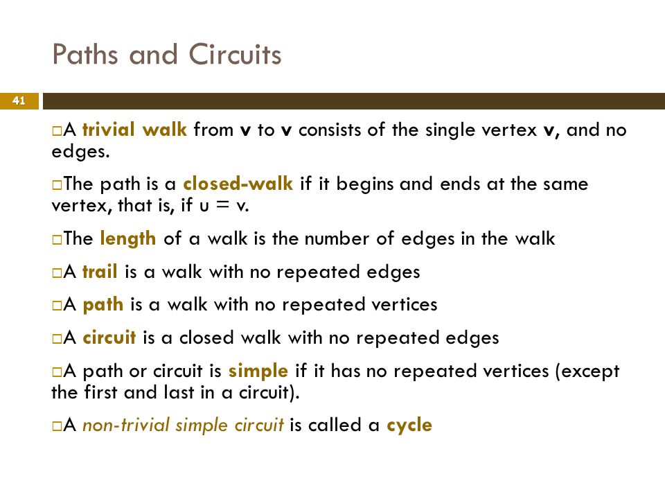 Paths and Circuits A trivial walk from v to v consists of the single vertex v, and no edges.