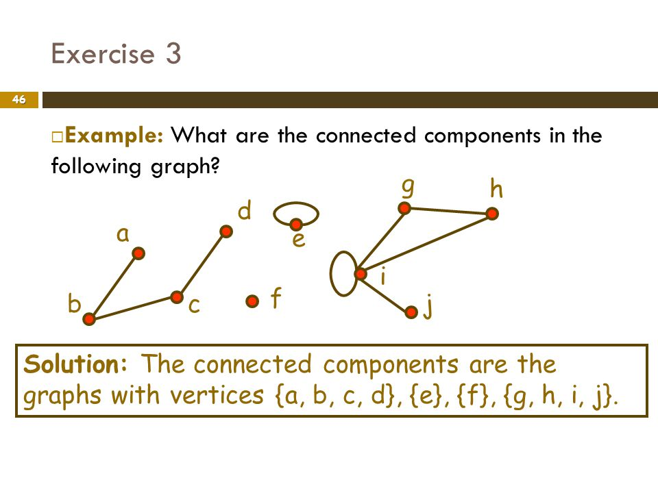 Exercise 3 Example: What are the connected components in the following graph a. b. c. d. g. h.