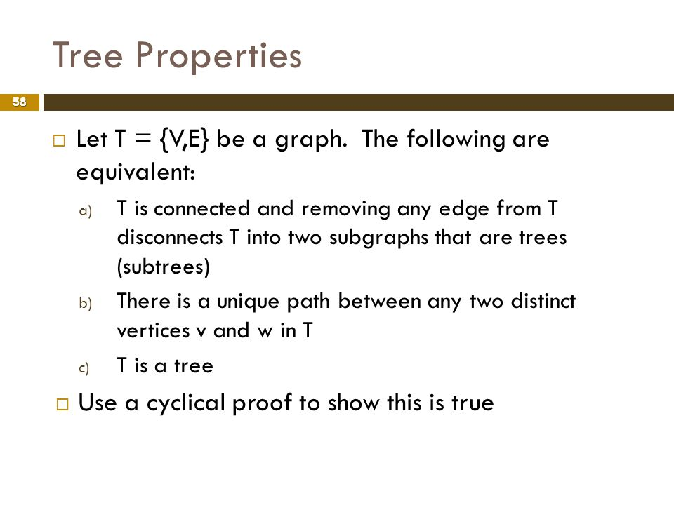 Tree Properties Let T = {V,E} be a graph. The following are equivalent:
