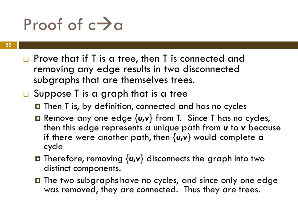 Proof of ca Prove that if T is a tree, then T is connected and removing any edge results in two disconnected subgraphs that are themselves trees.