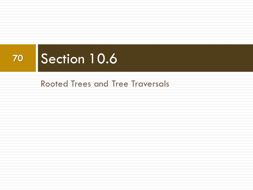 Section 10.6 Rooted Trees and Tree Traversals