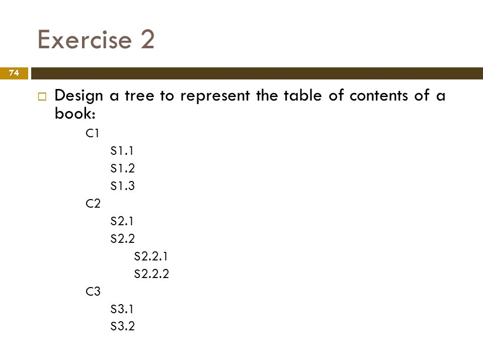 Exercise 2 Design a tree to represent the table of contents of a book: