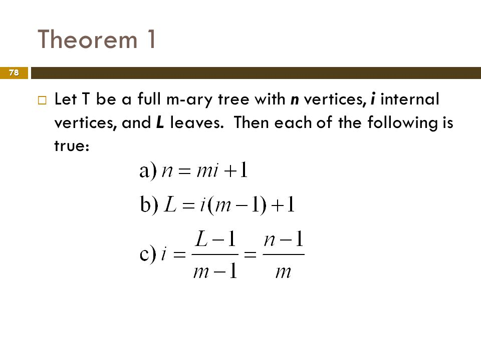 Theorem 1 Let T be a full m-ary tree with n vertices, i internal vertices, and L leaves.