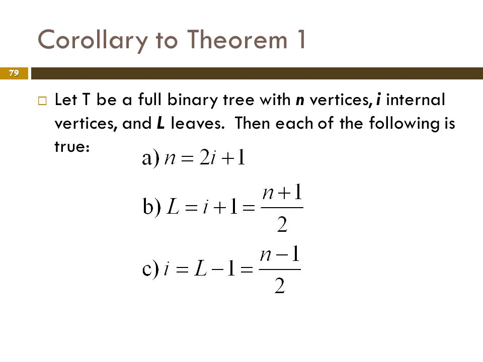 Corollary to Theorem 1 Let T be a full binary tree with n vertices, i internal vertices, and L leaves.