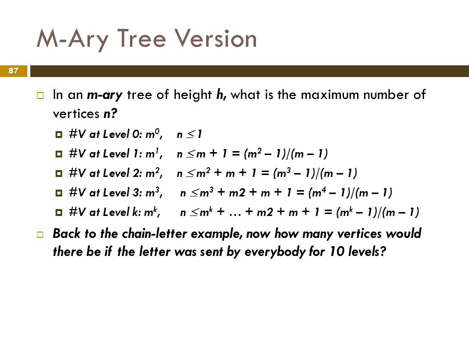 M-Ary Tree Version In an m-ary tree of height h, what is the maximum number of vertices n #V at Level 0: m0, n  1.