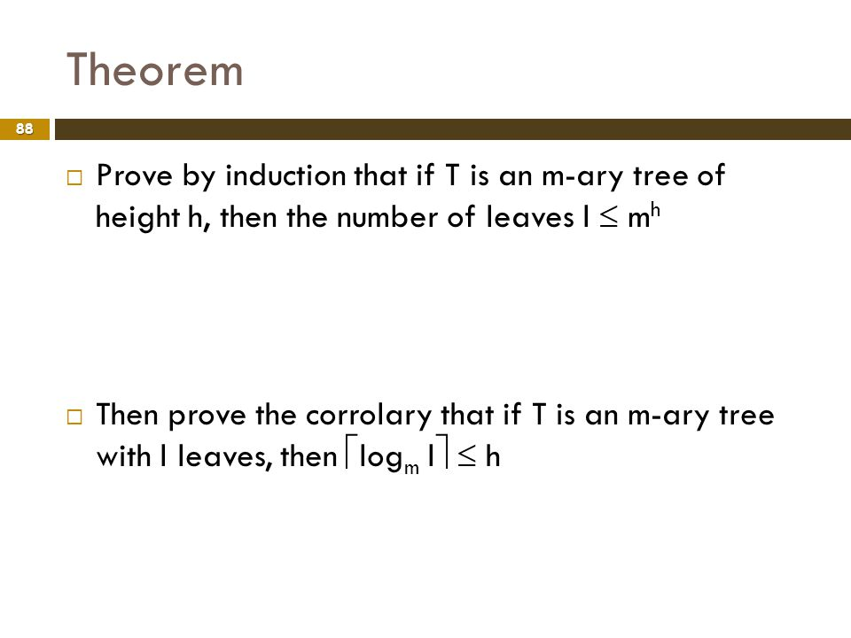 Theorem Prove by induction that if T is an m-ary tree of height h, then the number of leaves l  mh.