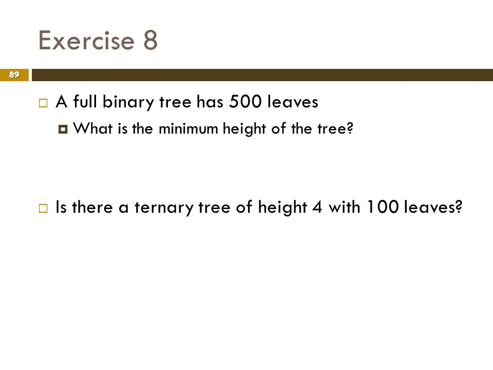 Exercise 8 A full binary tree has 500 leaves